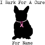 French Bulldog Personalizable I Bark For A Cure
