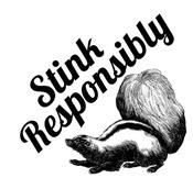 Stink Responsibly