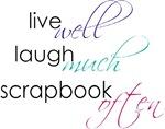 live well, laugh much, scrapbook often