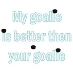 My Goalie Is Better Then Your Goalie