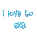 I Love To Sk8