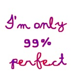 I'm Only 99% Perfect
