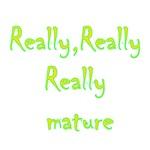 Really Really Really Mature
