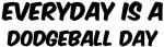 Dodgeball everyday