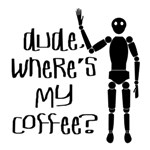 Dude, Where's my coffee?