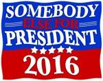 Somebody Else for President 2016