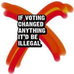 If voting changed anything it'd be illegal.