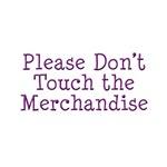 Please Don't Touch the Merchandise