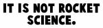 It is not rocket science