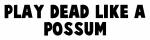 Play dead like a possum