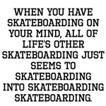 When You Have Skateboarding On Your Mind
