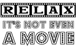 Relax: It's not EVEN a movie