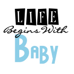 Life Begins With Baby