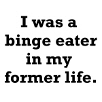Former Life Binge Eater T-shirts and Gifts