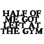 Half of Me Fitness T-shirts and Gifts