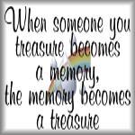 When someone you treasure becomes a memory...