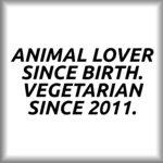 Animal lover since birth. Vegetarian since 2011.