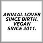 Animal lover since birth. Vegan since 2011.