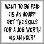 Want to be paid $15 an hour?