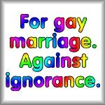 For gay marriage. Against ignorance.