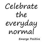 Celebrate the everyday normal