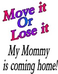 Move it,  my mommy is coming home