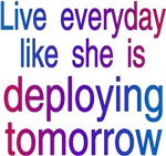 Live everyday like she is deploying tomorrow