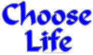 Choose Life - Simple and to the point!