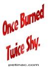 Once Burned, Twice Shy.