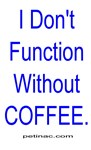 I Don't Function Without Coffee.