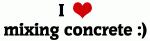 I Love mixing concrete :)