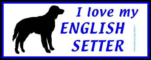 I LOVE MY DOG - ENGLISH SETTER