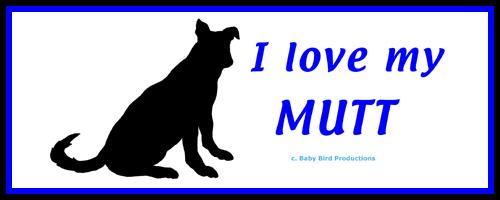 I LOVE MY DOG - MUTT