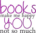 Books Make Me Happy You Not So Much