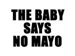 The baby says no mayo