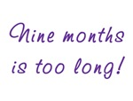Nine months is too long