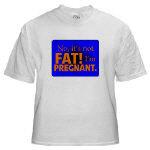 No it's not fat, I'm pregnant.