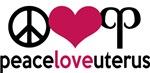 Peace Love & Uterus