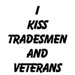 I Kiss Tradesmen And Veterans