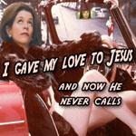 I gave my love to Jesus