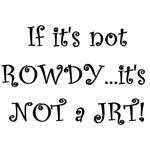 If it's not ROWDY it's NOT a JRT