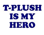 T-PLUSH IS MY HERO SHIRT BASEBALL TEE T PLUSH