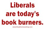 Liberals are today's book burners.
