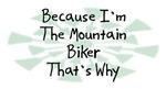 Because I'm The Mountain Biker