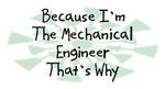 Because I'm The Mechanical Engineer