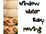 Window Water Baby Moving