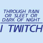 Through Rain or Sleet... I Twitch