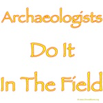 Archaeologists Do It In The Field