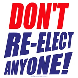 Don't Re-Elect Anyone!