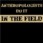 Anthropologists do it in the field
